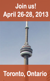 Join us for the 2013 Conference - April 26-28, 2013 - Toronto, Ontario