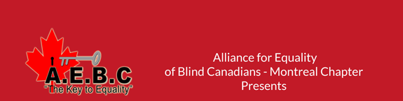 Alliance for Equality of Blind Canadians (Montreal Chapter) presents: